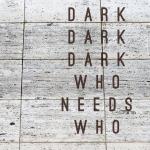 Dark, Dark, Dark, Who Needs Who