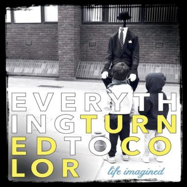 Everything Turned to Color - Life Imagined